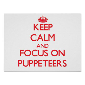 Keep Calm and focus on Puppeteers Posters