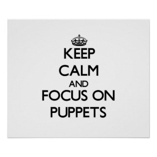 Keep Calm and focus on Puppets Poster
