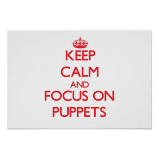 Keep Calm and focus on Puppets Print