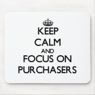 Keep Calm and focus on Purchasers Mouse Pad