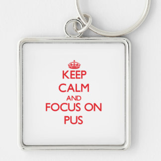 Keep Calm and focus on Pus Keychains