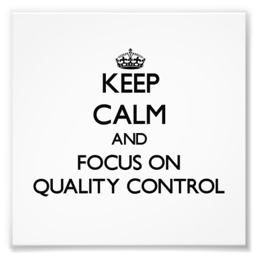 Keep Calm and focus on Quality Control Photo Art