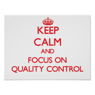 Keep Calm and focus on Quality Control Print