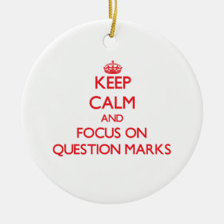 Keep Calm and focus on Question Marks Ornament