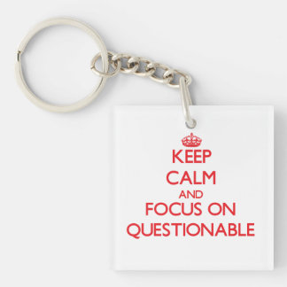Keep Calm and focus on Questionable Single-Sided Square Acrylic Keychain