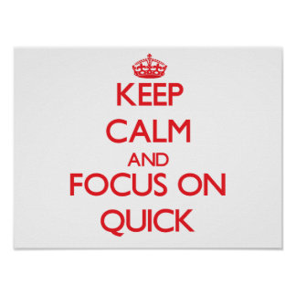Keep Calm and focus on Quick Posters