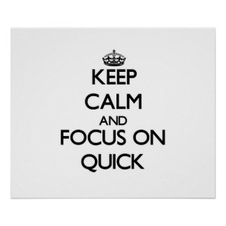 Keep Calm and focus on Quick Poster