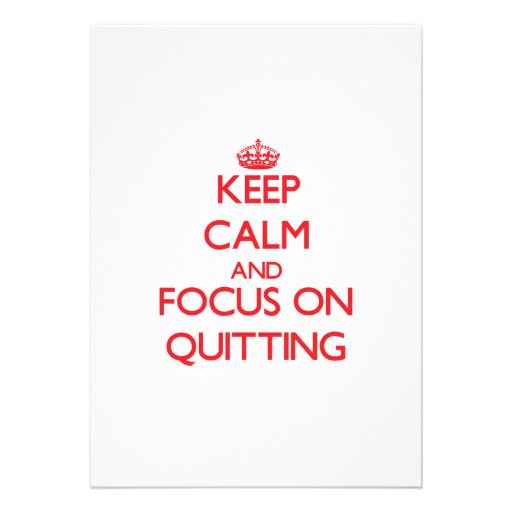 Keep Calm and focus on Quitting Personalized Invitations