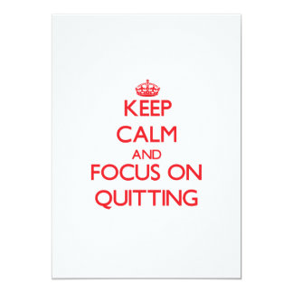 "Keep Calm and focus on Quitting 5"" X 7"" Invitation Card"