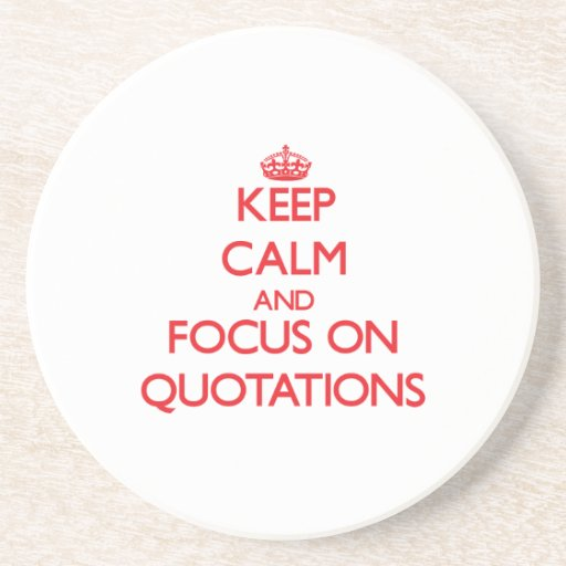 Keep Calm and focus on Quotations Beverage Coasters
