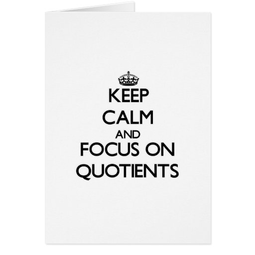 Keep Calm and focus on Quotients Greeting Card