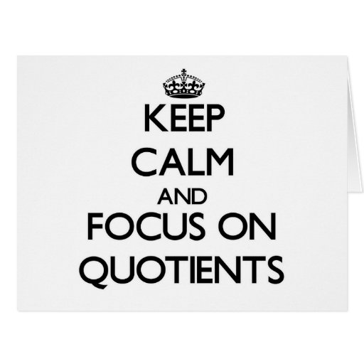 Keep Calm and focus on Quotients Cards
