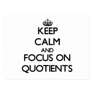 Keep Calm and focus on Quotients Post Card