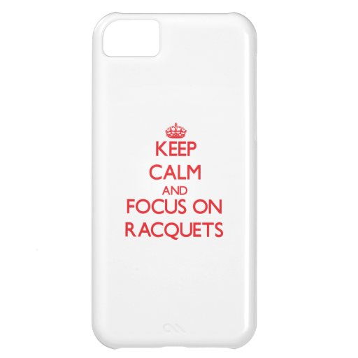 Keep calm and focus on Racquets iPhone 5C Case
