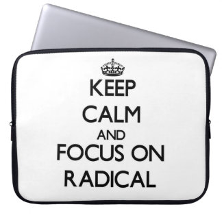 Keep Calm and focus on Radical Computer Sleeves