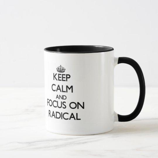 Keep Calm and focus on Radical Mug