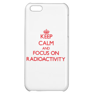Keep Calm and focus on Radioactivity iPhone 5C Covers