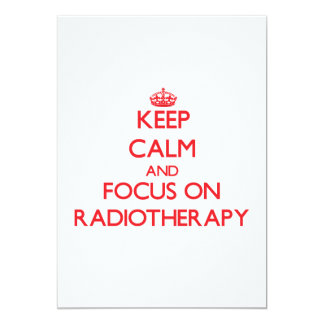 Keep Calm and focus on Radiotherapy 13 Cm X 18 Cm Invitation Card