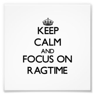 Keep Calm and focus on Ragtime Photographic Print