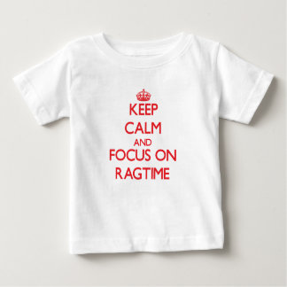 Keep Calm and focus on Ragtime Tee Shirts