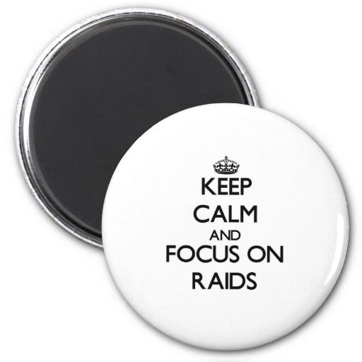 Keep Calm and focus on Raids Fridge Magnet