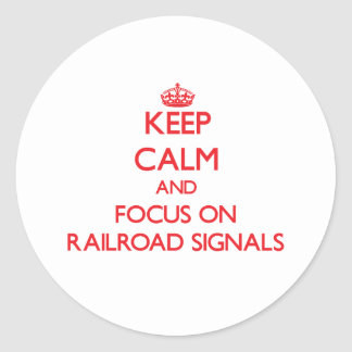 Keep Calm and focus on Railroad Signals Classic Round Sticker