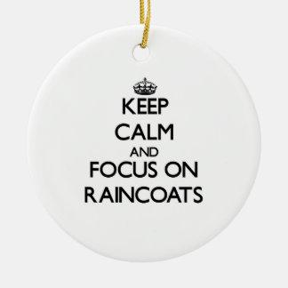 Keep Calm and focus on Raincoats Ornaments