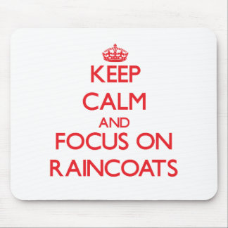 Keep Calm and focus on Raincoats Mouse Pad