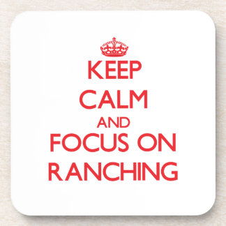 Keep Calm and focus on Ranching Beverage Coasters