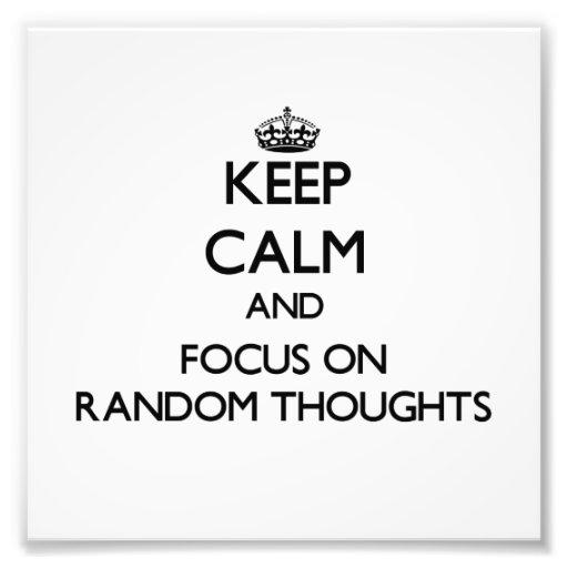 Keep Calm and focus on Random Thoughts Photo Art