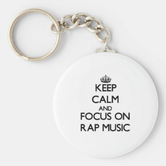 Keep Calm and focus on Rap Music Key Chain