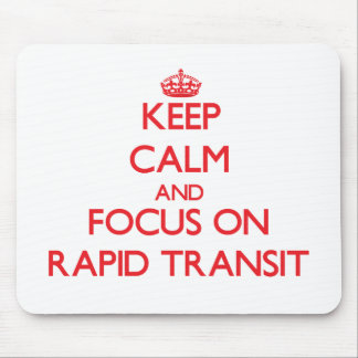 Keep Calm and focus on Rapid Transit Mouse Pads