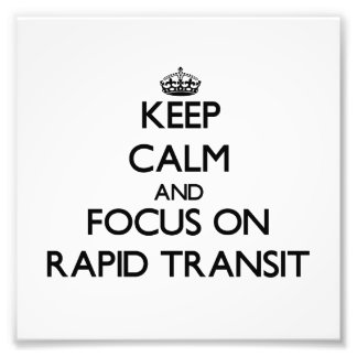 Keep Calm and focus on Rapid Transit Photo Print