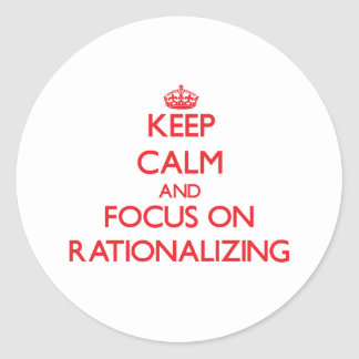 Keep Calm and focus on Rationalizing Stickers