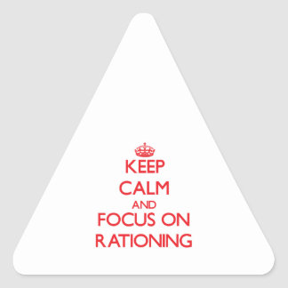 Keep Calm and focus on Rationing Triangle Stickers