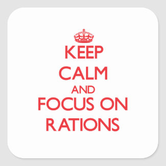 Keep Calm and focus on Rations Square Stickers