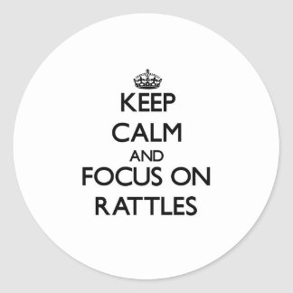 Keep Calm and focus on Rattles Round Sticker