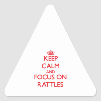 Keep Calm and focus on Rattles Triangle Sticker