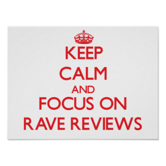 Keep Calm and focus on Rave Reviews Print