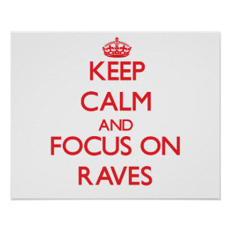 Keep Calm and focus on Raves Posters