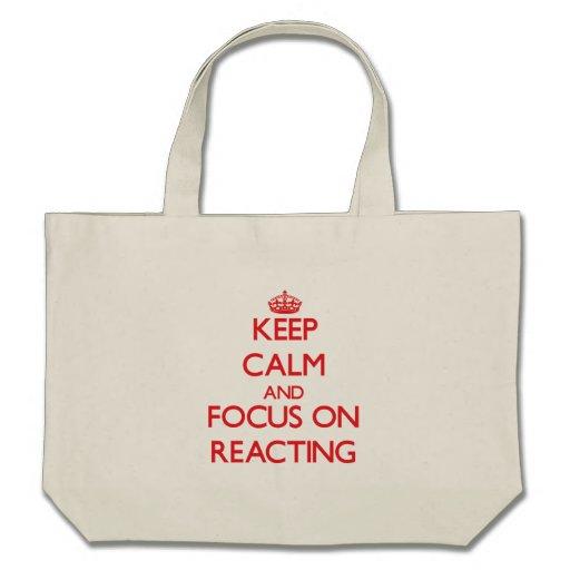 Keep Calm and focus on Reacting Bag
