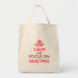 Keep Calm and focus on Reacting Tote Bags
