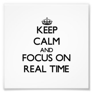 Keep Calm and focus on Real Time Photo