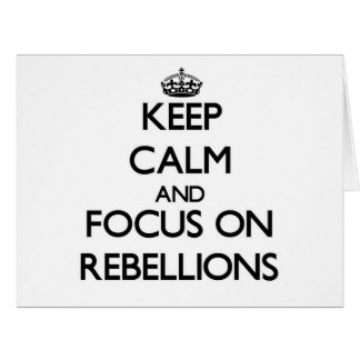 Keep Calm and focus on Rebellions Cards