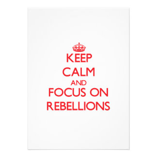 Keep Calm and focus on Rebellions Personalized Invitations