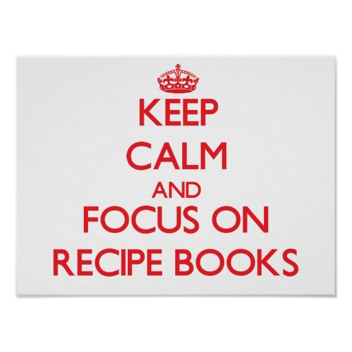 Keep Calm and focus on Recipe Books Poster