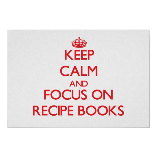 Keep Calm and focus on Recipe Books Print