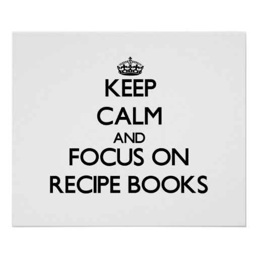 Keep Calm and focus on Recipe Books Posters