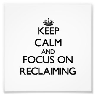 Keep Calm and focus on Reclaiming Photo