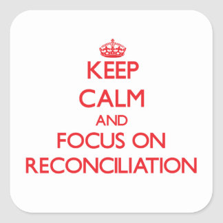 Keep Calm and focus on Reconciliation Square Stickers